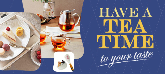 Have a Tea Time: to your taste